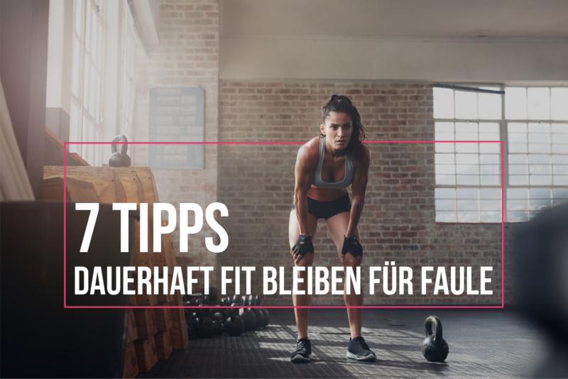 Dauerhaft fit bleiben für Faule – 7 einfache Tipps