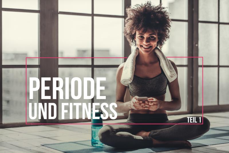 Periode und Fitness – Teil 1