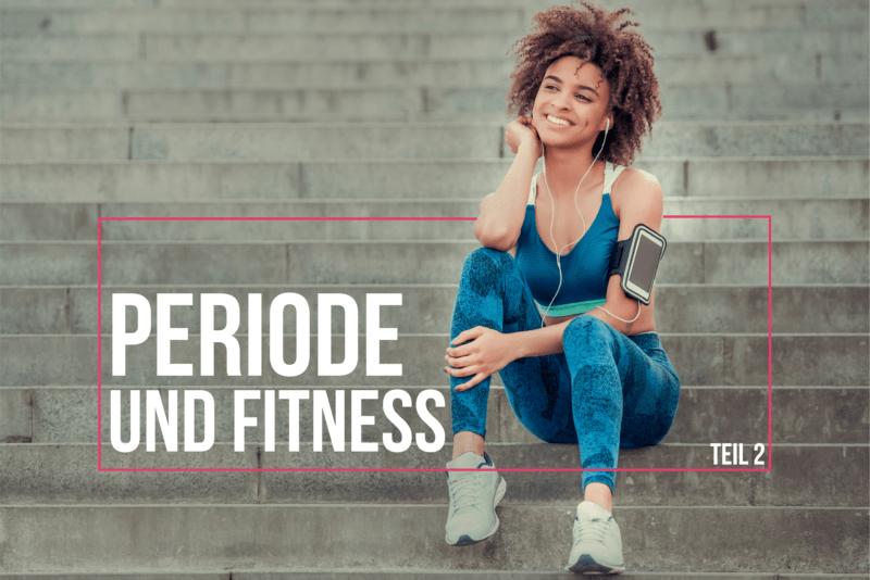 Periode und Fitness – Teil 2